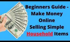 Beginners Guide – 4 Steps Make Money Online Selling Simple Household Items