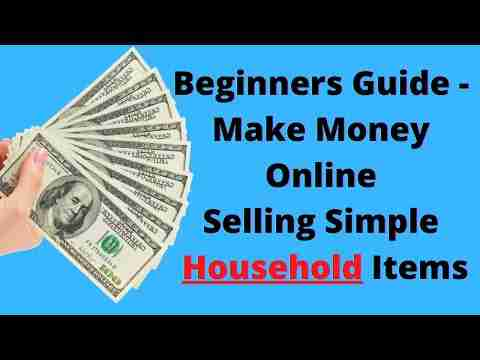 Beginners Guide – 4 Steps Make Money Online Selling Simple Household Items