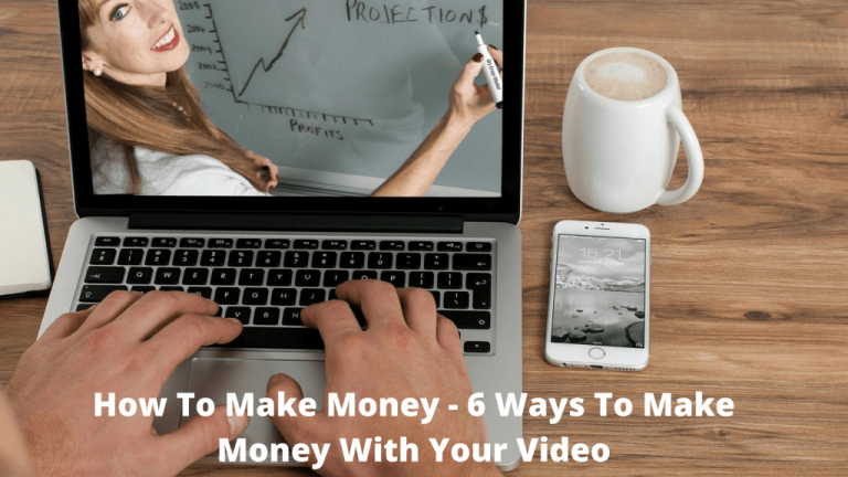 How To Make Money  – 6 Ways To Make Money With Your Video