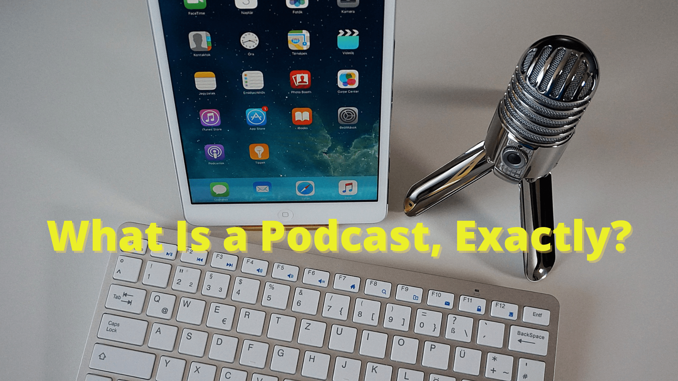What Is a Podcast, Exactly?