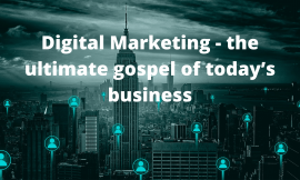 Digital Marketing – the ultimate gospel of today's business.