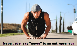 "Never, ever say ""never"" to an Entrepreneur"