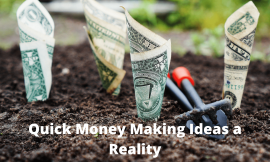 How to Make Your Quick Money Making Ideas a Reality