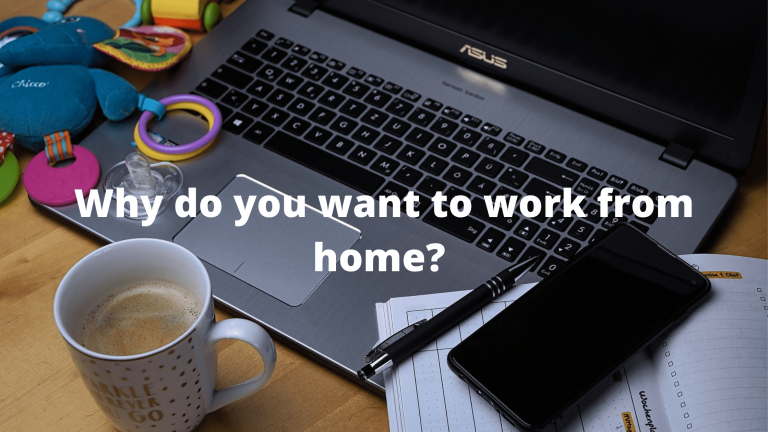 Why do you want to work from home?