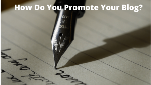How Do You Promote Your Blog?