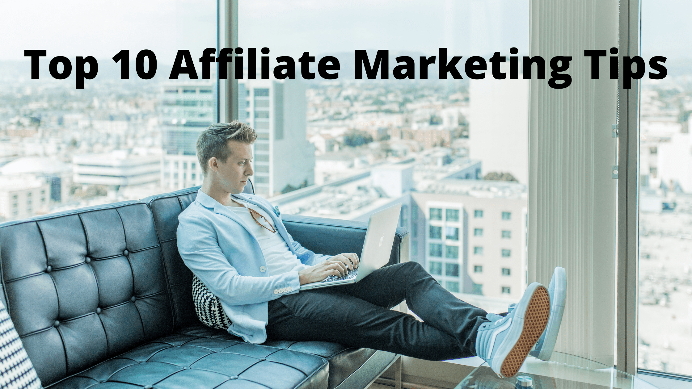 Top 10 Affiliate Marketing Tips for Beginners – Learn How to Survive in Online Affiliate Industry