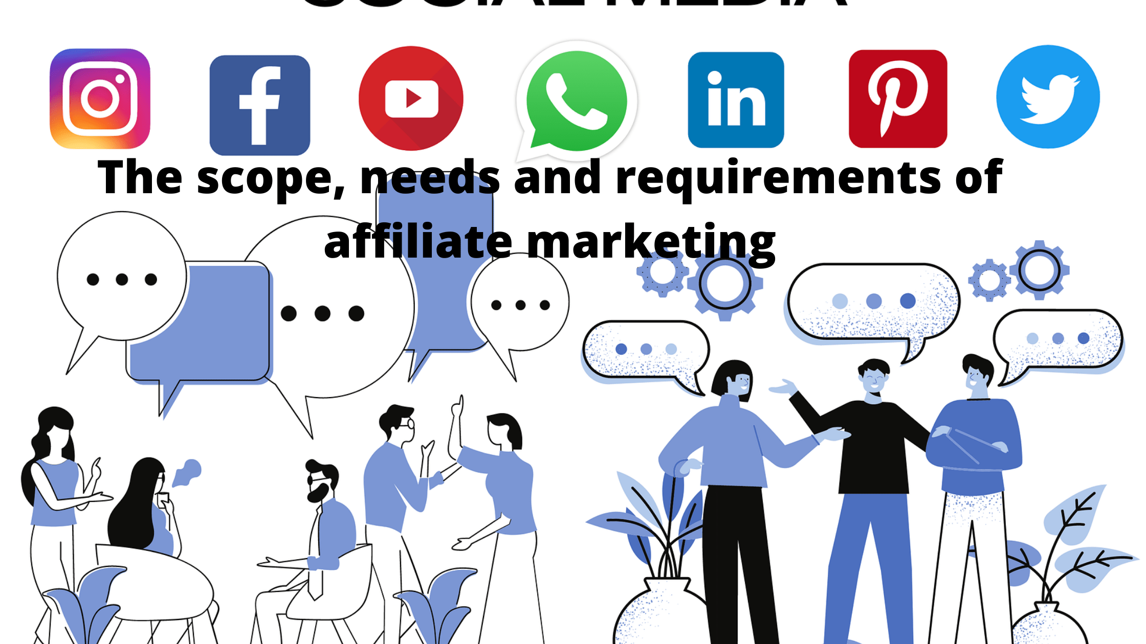 The scope, needs and requirements of affiliate marketing