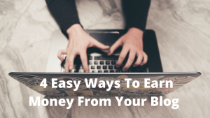 4 Easy Ways To Earn Money From Your Blog