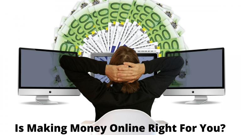 Is Making Money Online Right For You?