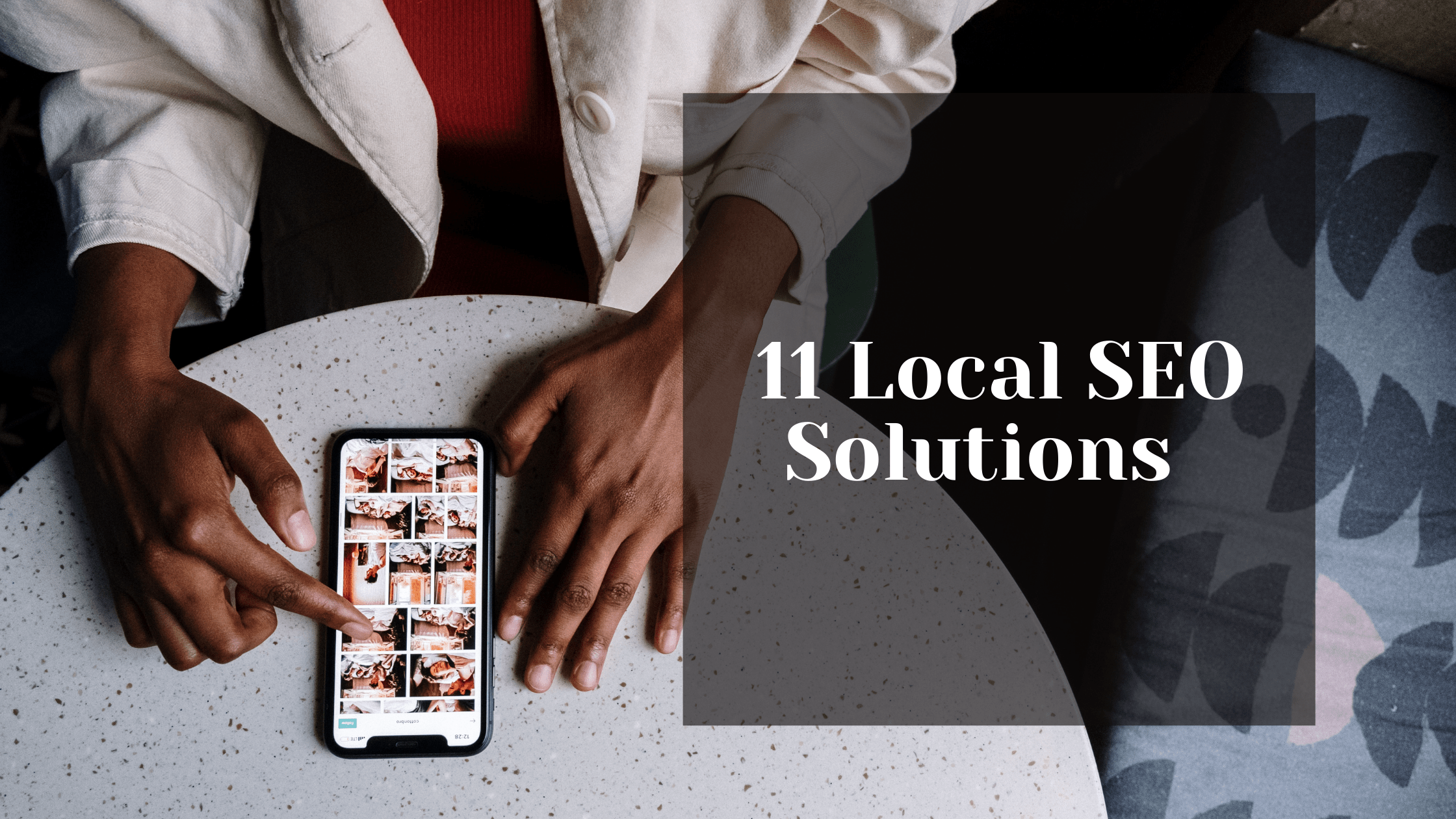11 Local SEO Solutions to Help You Outrank Your Competitors